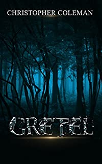 Horror: Dark Fantasy Horror: Scary Stories: Suspense: Gretel by Christopher Coleman ebook deal