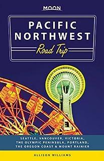 Book Cover: Moon Pacific Northwest Road Trip: Seattle, Vancouver, Victoria, the Olympic Peninsula, Portland, the Oregon Coast & Mount Rainier