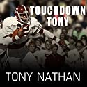 Touchdown Tony: Running with a Purpose Audiobook by Tony Nathan Narrated by JD Jackson