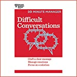 Difficult Conversations: Craft a Clear Message, Manage Emotions and Focus on a Solution |  Harvard Business Review