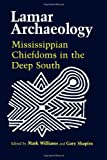 img - for Lamar Archaeology: Mississippian Chiefdoms in the Deep South book / textbook / text book
