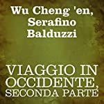 Viaggio in Occidente, Seconda parte [Journey to the West, Part 2] | Wu Cheng 'en,Serafino Balduzzi