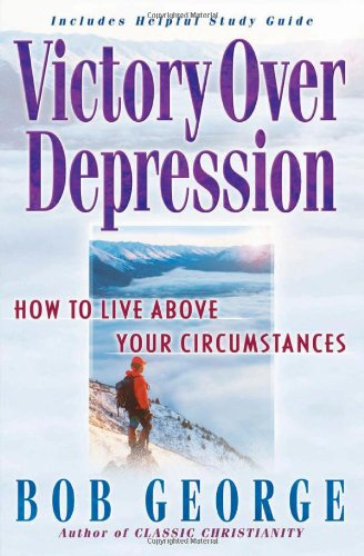 Victory Over Depression: How to live above your circumstances: Bob George: 9780736904919: Amazon.com: Books