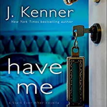 Have Me: A Stark Ever After Novella: Stark Trilogy, Book 3.6 (       UNABRIDGED) by J. Kenner Narrated by Sofia Willingham