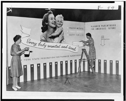 photo-every-baby-wantedlovedplanned-parenthood-exhibit1941nybirth-control