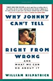 img - for Why Johnny Can't Tell Right from Wrong: And What We Can Do About It book / textbook / text book