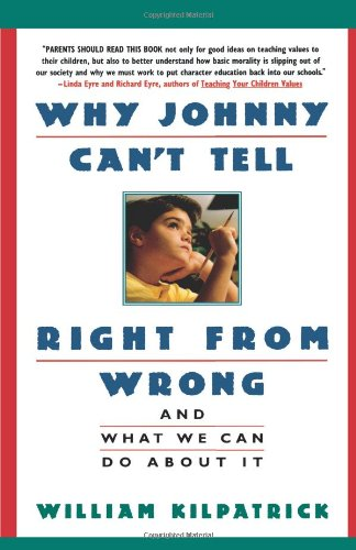 Why Johnny Can't Tell Right from Wrong: And What We Can Do About It: William Kilpatrick: 9780671870737: Amazon.com: Books