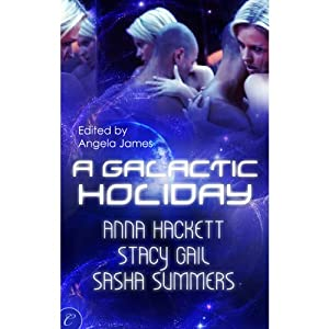 A Galactic Holiday | [Stacy Gail, Sasha Summers, Anna Hackett, Angela James (editor)]