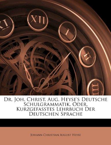 Dr. Joh. Christ. Aug. Heyse's Deutsche Schulgrammatik, Oder, Kurzgefasstes Lehrbuch Der Deutschen Sprache