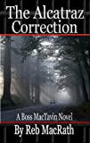 The Alcatraz Correction (Reb's Rebel Yell Crime Tales for Bad Boys and Girls)