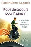 Roue de Secours pour lHumain lHarmonisation des 3c - Cerveau Coeur et Corps (French Edition)