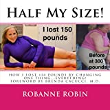 Half My Size!: One womans road to losing 150 pounds and getting her STRONG on!