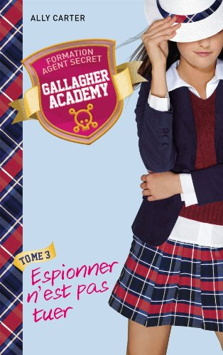 Gallagher Academy, Tome 3 : Espionner n'est pas tuer 51oRq9Exm4L