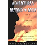 Adventures Beyond the Body: How to Experience Out-of-Body Travelby Buhlman