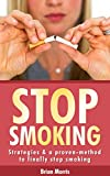 Stop Smoking: Strategies & a proven-method to finally stop smoking (quit smoking, quit smoking naturally, cigarette addiction, addiction recovery, tabacco addiction, smoking addiction)