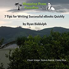 7 Tips for Writing Successful eBooks Quickly: Blogging from Paradise (       UNABRIDGED) by Ryan Biddulph Narrated by Joshua Hernandez