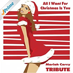 Amazon.com: All I Want For Christmas Is You: Mariah Carey Tributers: MP3 Downloads
