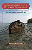 Misadventures of a Civil War Submarine: Iron, Guns, and Pearls (Ed Rachal Foundation Nautical Archaeology Series)