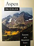 Aspen in Color, 2nd: Seasons of a Mountain Town