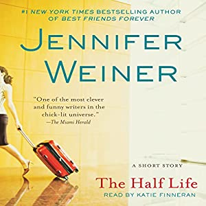 The Half Life | [Jennifer Weiner]