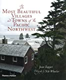 img - for The Most Beautiful Villages and Towns of the Pacific Northwest (The Most Beautiful Villages) book / textbook / text book