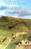 A Walk Along the Wall: A Journey Along Hadrian's Wall