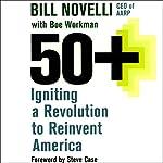 50+: Igniting a Revolution to Reinvent America | Bill Novelli,Boe Workman