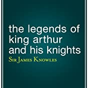 The Legends of King Arthur and His Knights | [James Knowles]