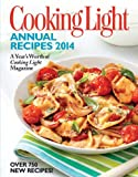 Cooking Light Annual Recipes 2014: Every Recipe...A Year's Worth of Cooking Light Magazine