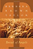 Bread of Angels (1561011428) by Taylor, Barbara Brown