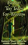 img - for Enter: Ten Tales for Tweens - Fantastic Short Stories for Middle Grade Readers book / textbook / text book