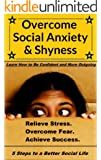 Overcome Social Anxiety and Shyness: How to Be Confident and More Outgoing: (Overcome Fear, Relieve Anxiety, and Achieve Success)(Overcome Shyness and Live Free of Worry) (English Edition)