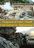 img - for Vanguard of Valor : Small Unit Actions in Afghanistan Vol I book / textbook / text book