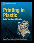 Printing in Plastic: Build Your Own 3...