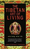 img - for The Tibetan Art of Living: Wise Body, Mind, Life book / textbook / text book
