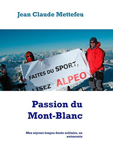 Couverture du livre Passion du Mont-Blanc: Mes séjours longue durée solitaire, en autonomie