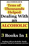 Alcoholics: 3 Books Combined on Deali...