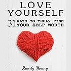 Love Yourself: 31 Ways to Truly Find Your Self Worth & Love Yourself Hörbuch von Randy Young Gesprochen von: Joseph Morgan