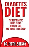 Diabetes Diet: The Best Diabetic Foods To Eat, Herbs To Take, And Drinks To Swallow (Diabetes Foods, Diabetes Diet, Diabetes Cookbook Book 1)