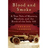 Blood and Smoke: A True Tale of Mystery, Mayhem and the Birth  of the Indy 500 ~ Charles Leerhsen