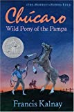 img - for Chucaro: Wild Pony of the Pampa (Newbery Honor Roll) by Francis Kalnay (1993-01-01) book / textbook / text book
