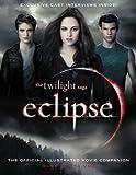The Twilight Saga Eclipse: The Official Illustrated Movie Companion (The Twilight Saga : Illustrated Movie Companion Book 3)