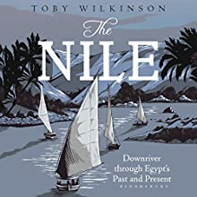 The Nile: A Journey Downriver through Egypt's past and Present (       UNABRIDGED) by Toby Wilkinson Narrated by Peter Ganim