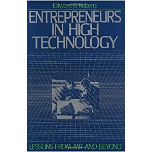 Entrepreneurs in High Technology - Lessons from MIT and Beyond