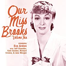 Our Miss Brooks: Volume Two  by Eve Arden, Jeff Chandler, Gale Gordon, Richard Crenna Narrated by Eve Arden
