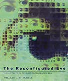 The Reconfigured Eye: Visual Truth in the Post-Photographic Era (0262631601) by Mitchell, William J.