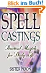 Spell Castings: Practical Magick for...