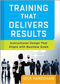 Dick Handshaw's first book, Training that Delivers Results: Instructional Design that Aligns with Business Goals is available for pre-order now