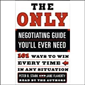 The Only Negotiating Guide You'll Ever Need: 101 Ways to Win Every Time in Any Situation | [Peter B. Stark, Jane Flaherty]
