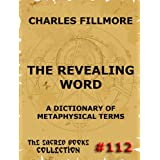 The Revealing Word - A Dictionary Of Metaphysical Terms (The Sacred Books)